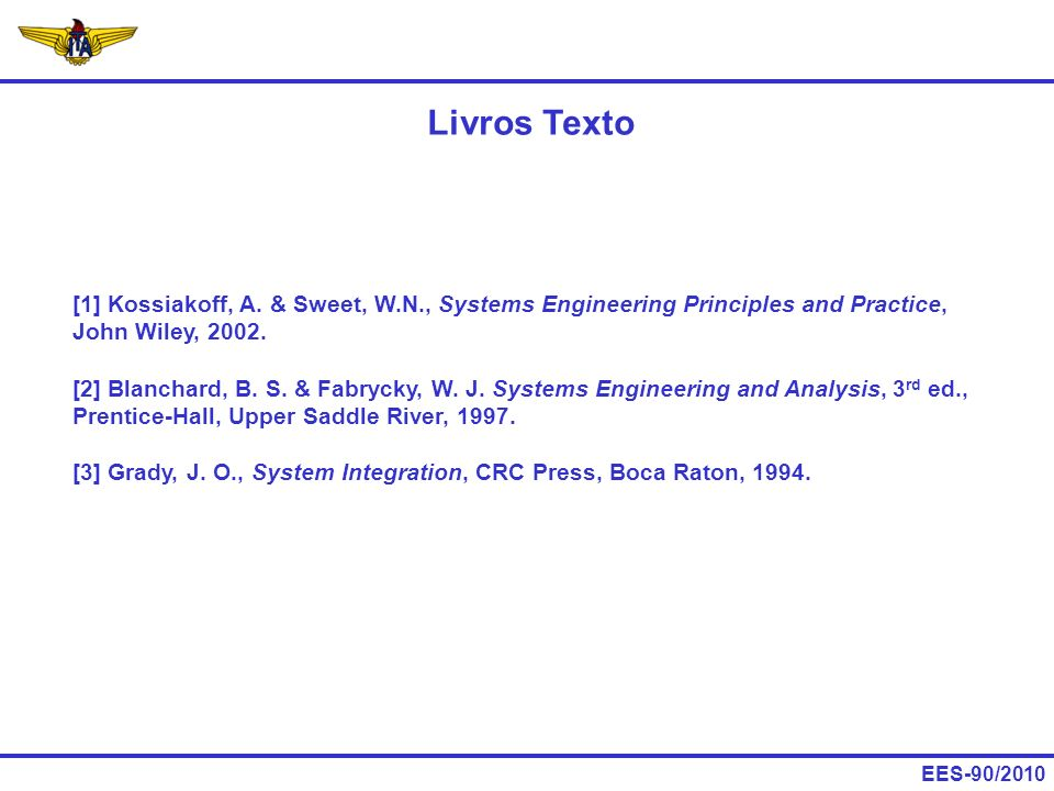 Livros Texto [1] Kossiakoff, A. & Sweet, W.N., Systems Engineering Principles and Practice, John Wiley, 2002.